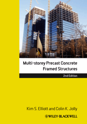 Multi Storey Precast Concrete Framed Structures by Kim S. Elliott and Colin K. Jolly