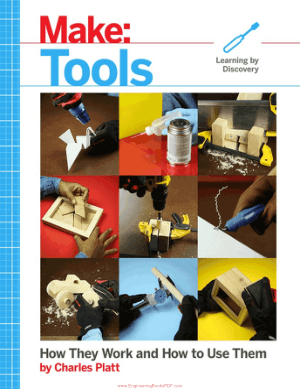 Make, Tools How They Work and How to Use Them by Charles Platt