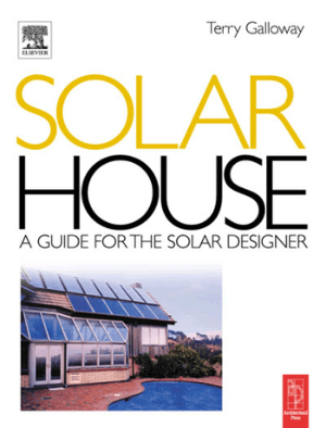 Solar House, A Guide for the Solar Designer by Terry Galloway