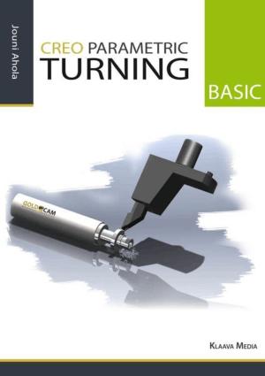 Creo Parametric Basic Turning By Jouni Ahola