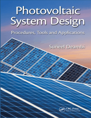 Photovoltaic System Design Procedures, Tools and Applications by Suneel Deambi