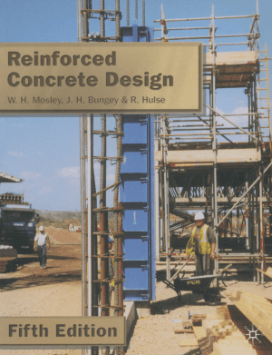 Reinforced Concrete Design Fifth Edition by W. H. Mosley, J. H. Bungey and R. Hulse