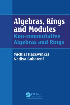 Algebras, Rings and Modules Non-commutative Algebras and Rings by Michiel Hazewinkel and Nadiya Gubareni