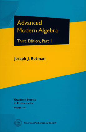 Advanced Modern Algebra Third Edition, Part 1 by Joseph J. Rotman