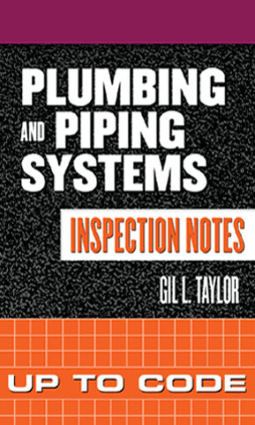 Plumbing and Piping Systems Inspection Notes Inspecting Commercial, Industrial, and Residential Properties by G. L. Taylor