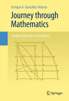 Journey Through Mathematics Creative Episodes in Its History by Enrique A. Gonzalez-Velasco