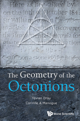 The Geometry of the Octonions by Tevian Dray and Corinne A Manogue