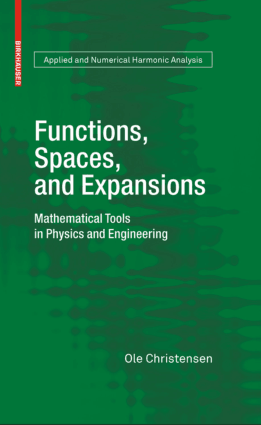 Functions, Spaces, and Expansions Mathematical Tools in Physics and Engineering by Ole Christensen