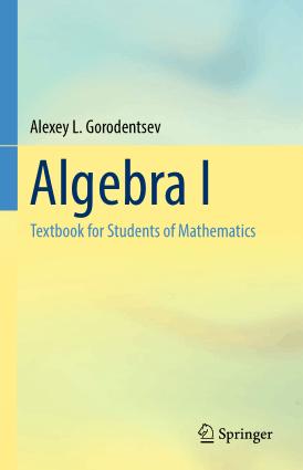 Algebra I Textbook for Students of Mathematics by Alexey L. Gorodentsev