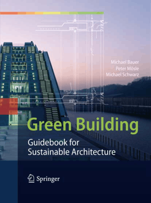 Green Building Guidebook for Sustainable Architecture by Michael Bauer, Peter Mosle and Michael Schwarz
