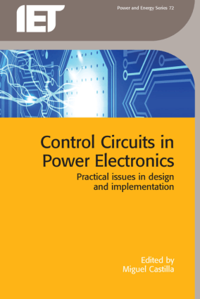 Control Circuits in Power Electronics Practical issues in design and implementation Edited by Miguel Castilla