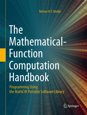 The Mathematical-Function Computation Handbook Programming Using the MathCW Portable Software Library by Nelson H.F. Beebe