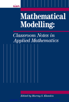 Mathematical Modelling Classroom Notes in Applied Mathematics Edited by Murray S. Klamkin PDF Free Download