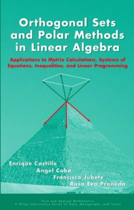 Orthogonal Sets And Polar Methods In Linear Algebra Applications To Matrix Calculations, Systems Of Equations, Inequalities, And Linear Programming By Enrique Castillo, Angel Cobo, Francisco Jubete, And Rosa Ev