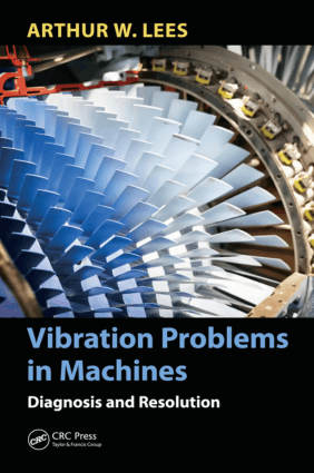 Vibration Problems in Machines Diagnosis and Resolution by Arthur W. Lees