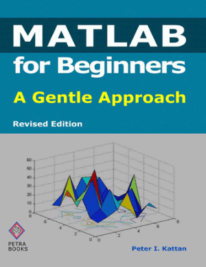 MATLAB for Beginners A Gentle Approach Revised Edition by Peter I. Kattan