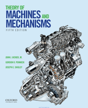 Theory of Machines and Mechanisms by John J. Uicker, Gordon R. Pennock and Joseph E. Shigley