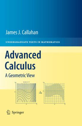 Advanced Calculus A Geometric View by James J. Callahan