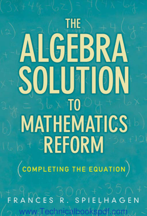 The Algebra Solution to the Mathematics Reform Completing the Equation by Frances R. Spielhagen
