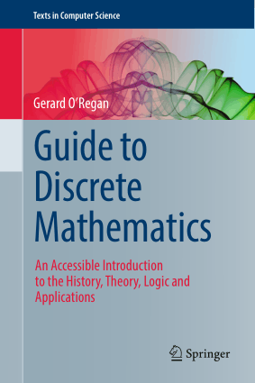 Guide to Discrete Mathematics An Accessible Introduction to the History, Theory, Logic and Applications by Gerard O Regan