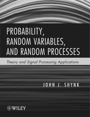 Probability, Random Variables, and Random Processes Theory and Signal Processing Applications by John J. Shynk