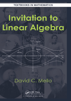 Textbooks in Mathematics Invitation to Linear Algebra by David C. Mello