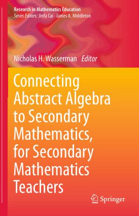 Connecting Abstract Algebra to Secondary Mathematics, for Secondary Mathematics Teachers by Nicholas H. Wasserman