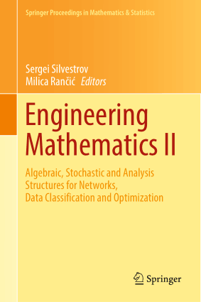 Engineering Mathematics 2 Algebraic, Stochastic and Analysis Structures for Networks, Data Classification and Optimization by Sergei Silvestrov and Milica Rancic