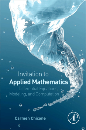 An Invitation to Applied Mathematics Differential Equations, Modeling, and Computation by Carmen Chicone