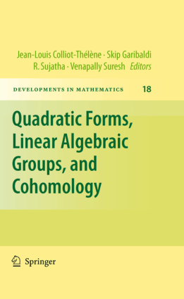 Quadratic Forms, Linear Algebraic Groups, and Cohomology Edited By Jean-Louis Colliot Thel, Skip Garibaldi, R. Sujatha and Venapally Suresh