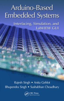 Arduino Based Embedded Systems Interfacing, Simulation, and LabVIEW GUI by Rajesh Singh, Anita Gehlot, Bhupendra Singh and Sushabhan Choudhury