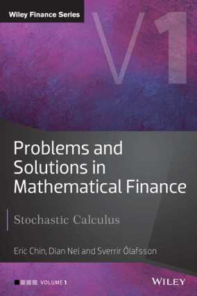 Problems and Solutions in Mathematical Finance Volume 1 Stochastic Calculus by Eric Chin, Dian Nel and Sverrir Olafsson