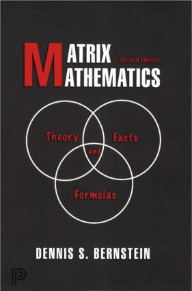 Matrix Mathematics Theory, Facts, and Formulas by Dennis S. Bernstein