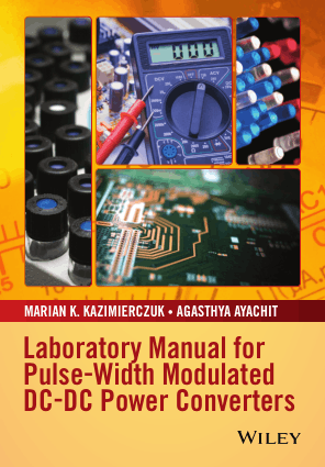 Laboratory Manual for Pulse-Width Modulated DC–DC Power Converters by Marian K. Kazimierczuk and Agasthya Ayachit