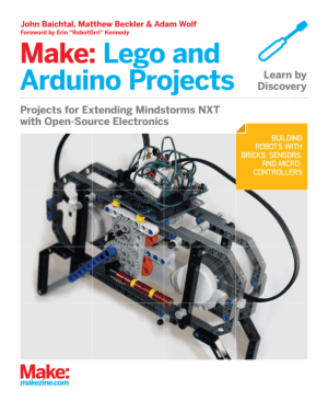 Make, Lego and Arduino Projects Project for Extending Mindstorms NTX with open source Electronics by John Baichtal, Matthew Beckler and Adam Wolf
