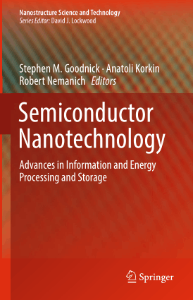 Semiconductor Nanotechnology Advances in Information and Energy Processing and Storage by Stephen M. Goodnick, Anatoli Korkin and Robert Nemanich