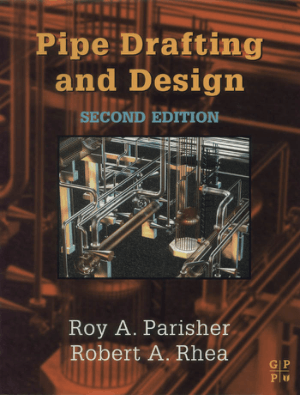 Pipe Drafting and Design Second Edition by Roy A. Parisher and Robert A. Rhea