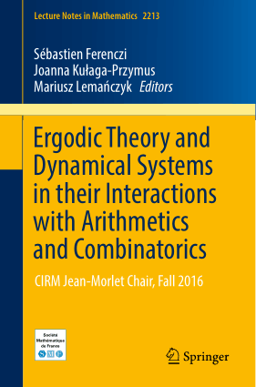 Ergodic Theory and Dynamical Systems in their Interactions with Arithmetics and Combinatorics by Sebastien Ferenczi, Joanna Kulaga Przymus and Mariusz Lemanczyk