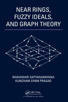 Near Rings, Fuzzy Ideals and Graph Theory by Bhavanari Satyanarayana and Kuncham Syam Prasad