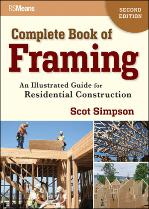 Complete Book of Framing an Illustrated Guide for Residential Construction, 2nd Edition by Scot Simpson