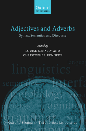 Adjectives and Adverbs Syntax, Semantics and Discourse By Louise Mcnally and Christopher Kennedy