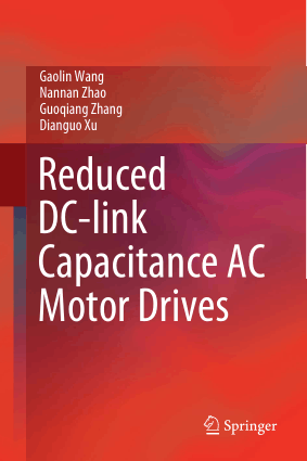 Reduced DC link Capacitance AC Motor Drives by Gaolin Wang, Nannan Zhao, Guoqiang Zhang and Dianguo Xu