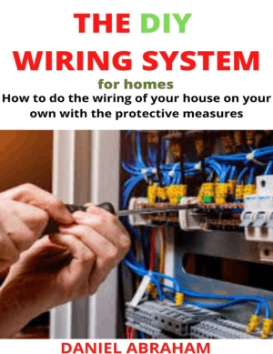 The DIY Wiring System for Homes How to Do the Wiring of Your House on Your Own With the Protective by Abraham and Daniel