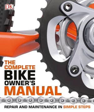 The Complete Bike Owner's Manual Repair and Maintenance in Simple Steps