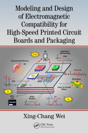 Modeling and Design of Electromagnetic Compatibility for High-Speed Printed Circuit Boards and Packaging by Xing Chang Wei