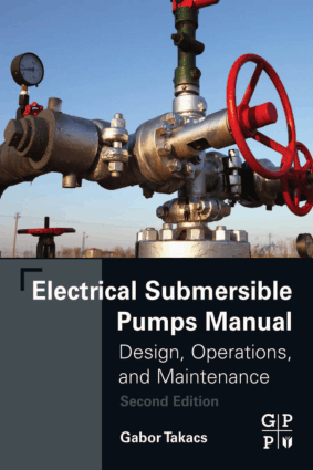 Electrical Submersible Pumps Manual Design, Operations, and Maintenance Second Edition by Gabor Takacs