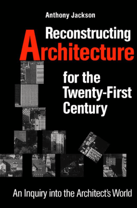 Reconstructing Architecture for the Twenty First Century by Anthony Jackson
