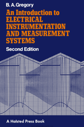 An Introduction to Electrical Instrumentation and Measurement Systems Second Edition by B.A. Gregory