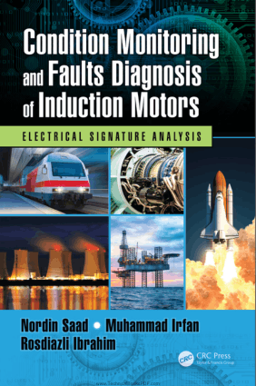 Condition Monitoring and Faults Diagnosis of Induction Motors Electrical Signature Analysis by Nordin Saad, Muhammad Irfan and Rosdiazli Ibrahim