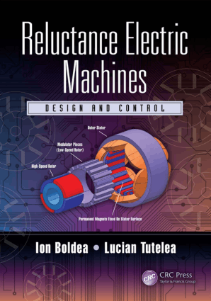 Reluctance Electric Machines Design and Control by Ion Boldea and Lucian Tutelea